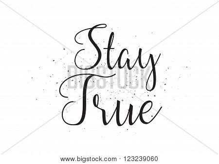 Stay true inscription. Greeting card with calligraphy. Hand drawn design. Black and white. Usable as photo overlay.