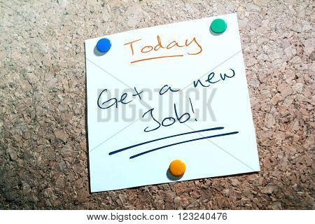 Get A New Job Reminder For Today On Paper Pinned On Cork Board
