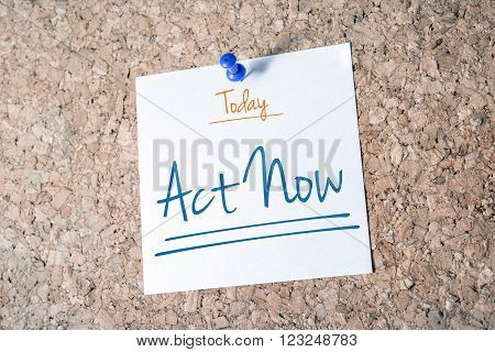 Act Now Reminder For Today On Paper Pinned On Cork Board
