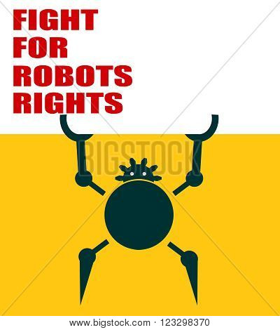 Funny robot holds a roll board. Fight for robot rights slogan. Robotics industry relative image