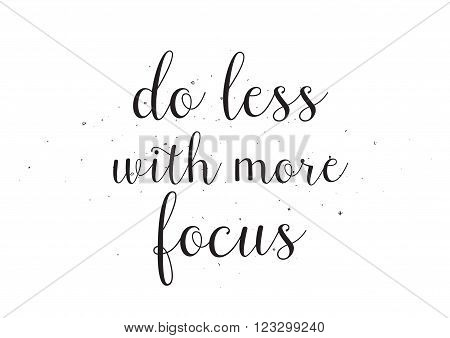 Do less with more focus inscription. Greeting card with calligraphy. Hand drawn design. Black and white. Usable as photo overlay.