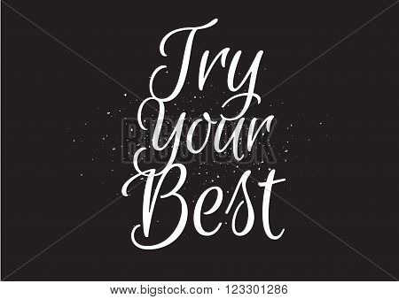 Try your best motivational inscription. Greeting card with calligraphy. Hand drawn lettering design. Usable as photo overlay. Typography for banner, poster or apparel design. Isolated vector element.