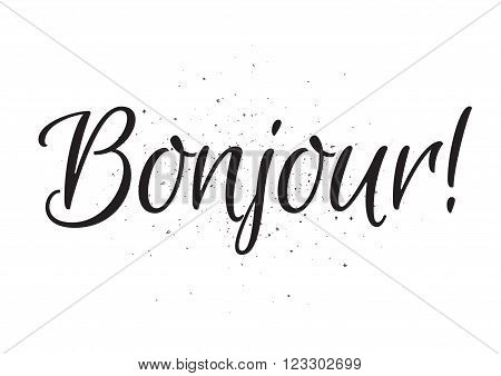Bonjour inscription. Greeting card with calligraphy. Hand drawn lettering design. Usable as photo overlay. Typography for banner, poster or apparel design. Isolated vector element. Black and white.