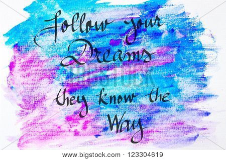 Inspirational abstract water color textured background, Follow Your Dreams, They Know The Way