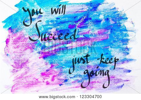 Inspirational abstract water color textured background, You Will Succeed, Just Keep Going