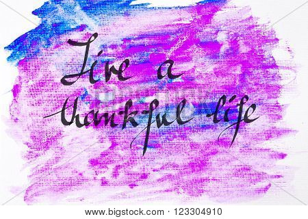 Inspirational abstract water color textured background, Live A Thankful Life