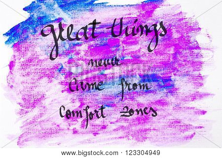 Inspirational abstract water color textured background, Great Things Never Came From Comfort Zones