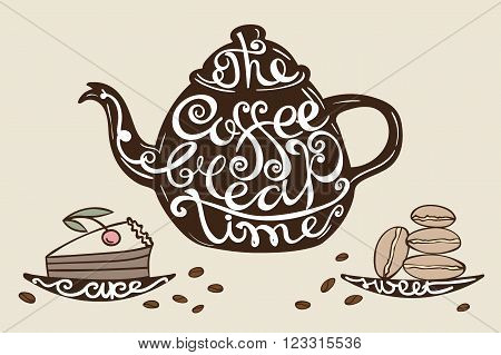 Hand drawn typography poster, greeting card or print invitation with phrase  The coffee break time. Hand lettering quote. Vector illustration