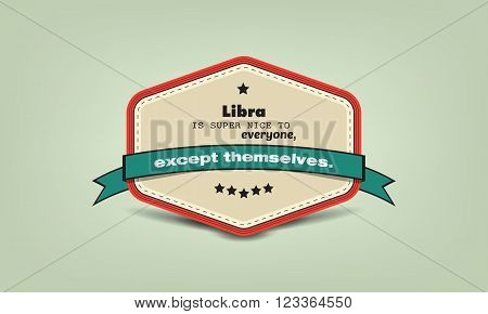 Libra is super nice to everyone except to themselves. Zodiac fun facts retro badge.