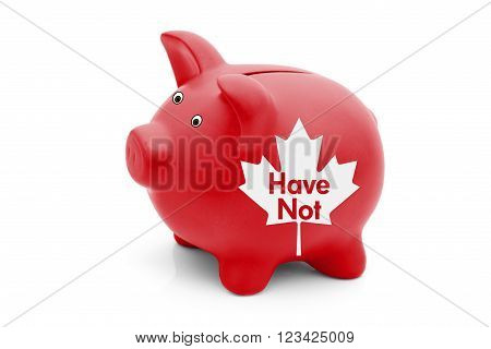 Being a Have Not Province in Canada A red piggy bank with a white Canadian maple leaf flag and text Have Not isolated on white,  3D Illustration
