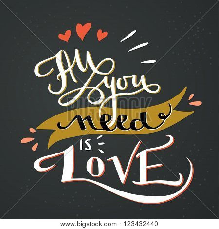 'All you need is love' romantic hand lettering poster. Typography quote for a Valentine's day or Save the date card or print.