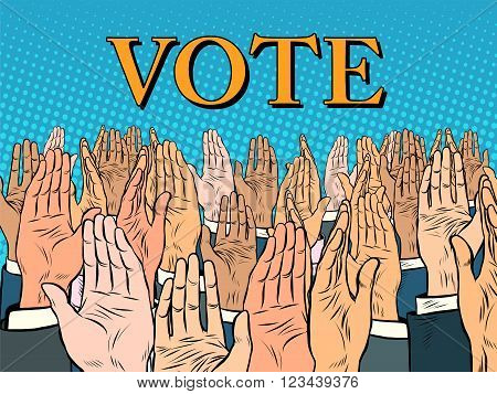 Hands up voting for the candidate pop art retro style. Politics and elections. Political campaign. Full support for the voter