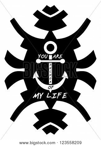 You are anchor of my life. Hipster typographical background. Love concept. Declaration of love. Isolated on white