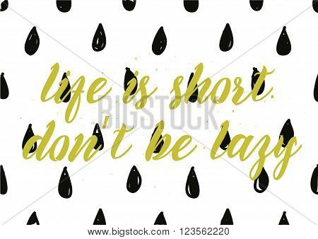 Life Is Short   Be Lazy Inscription. Greeting Card With Calligraphy. Hand Drawn Design. Blac