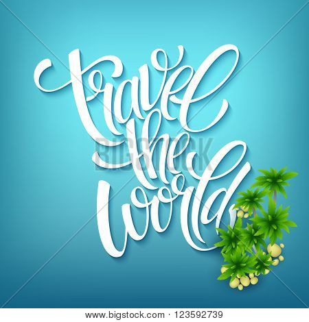 Travel the world. Handmade lettering. Island with palm trees. Sea beach. Summer poster. Vector illustration EPS10