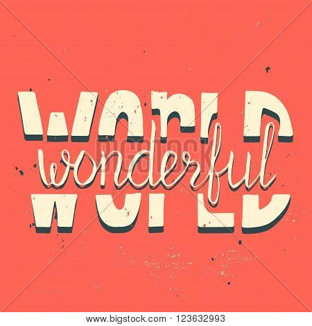 Wonderful world. Motivation poster. Hand drawn lettering. Vector art. Perfect lettering