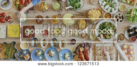 Good Food Good Mood Food Party Togetherness Concept
