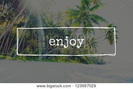 Enjoy Life Like Beach Vacation Concept