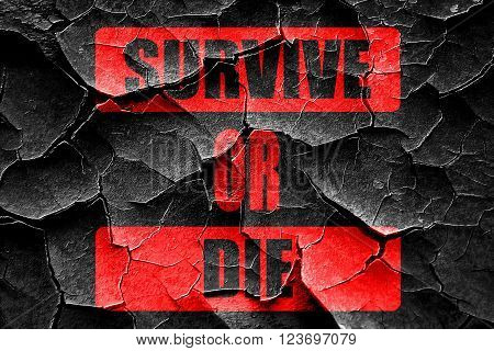 Grunge cracked survive or die sign with some soft flowing lines