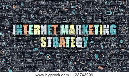 Internet Marketing Strategy - Multicolor Concept on Dark Brick Wall Background with Doodle Icons Around. Illustration with Elements of Doodle Style. Internet Marketing Strategy on Dark Wall.
