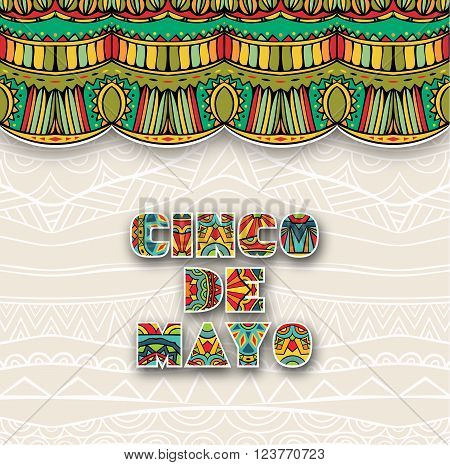 Cinco De Mayo Ornate Card. Colorful ethnic ornament and art title with light shadows. Tribal abstract pattern for flyer or greeting card. Vector illustration.