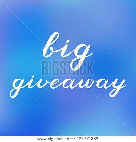 Big giveaway brush lettering. Cute handwriting on blurred background, can be used for promo banners for social media contests, special offers and more.