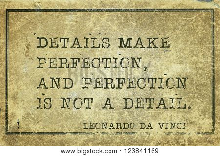 Details make perfection, and perfection - ancient Italian artist Leonardo da Vinci quote printed on grunge vintage cardboard