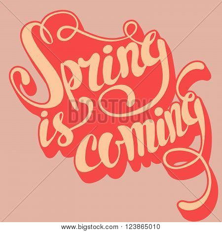 Spring is coming lettering. Hand written Spring is coming poster. Modern hand lettering. Spring