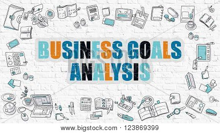 Business Goals Analysis Concept. Business Goals Analysis Drawn on White Wall. Business Goals Analysis in Multicolor. Modern Style Illustration. Line Style Illustration. White Brick Wall.