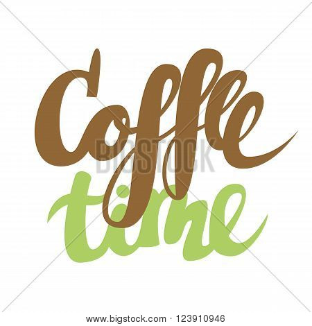 Coffee time, lettering, calligraphy, poster. Vector Illustration