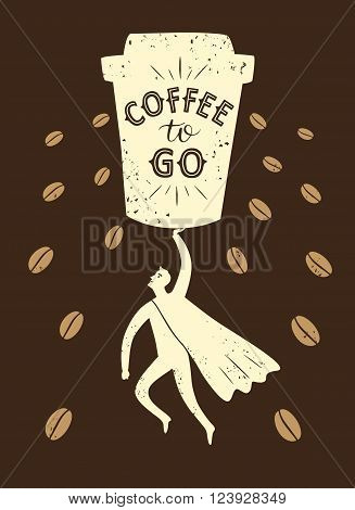 Coffee to go cartoon illustration with hand drawn lettering coffee beans and flying strong man wearing cape. Coffee poster for your design.