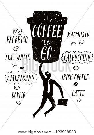 Coffee to go textured cartoon illustration with hand drawn lettering and strong man wearing tie.Including coffee types titles as espresso cappuccino flat white irish coffee and other.
