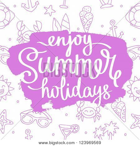 Quote Enjoy the summer holiday. Fashionable calligraphy. Vector illustration on white background with purple ink smear paint. Elements of design for summer. Beautiful background of summer icons.