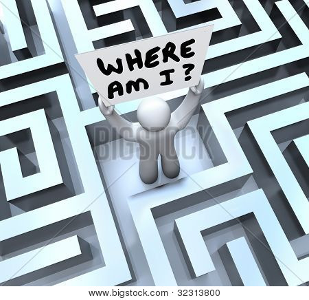 The words Where Am I asking the question of what is your location as you try to navigate your way out of a maze or labyrinth and seek help and answers from someone to rescue you