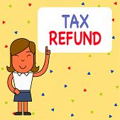 Word Writing Text Tax Refund. Business Concept For Refund On Tax When The Tax Liability Is Less Than poster