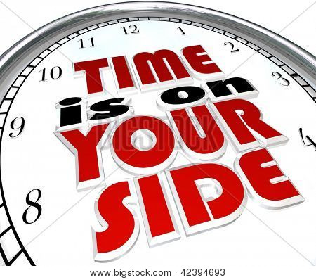 The words Time is On Your Side, a saying on a clock to illustrate that you are making good time and you have a surplus and excess of opportunity to get a job or task done to successful conclusion