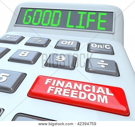 The words Good Life on a calculator digital display, symbolizing being the luxurious lifestyle one can afford when money is no longer a worry, and a red button with the words Financial Freedom
