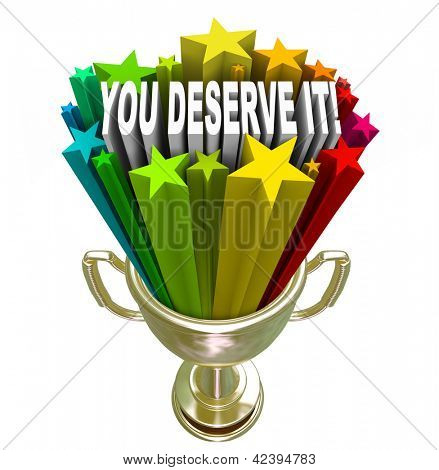 Appreciation and Recognition symbolized by a gold trophy with a burst of stars shooting out of it with the words You Deserve It, a sign of merit and worthiness for your efforts