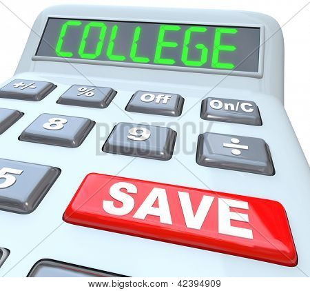 Save for College is the message on this calculator displaying the words to encourage you to increase your savings to pay for your or your children's future education to earn an advanced school degree