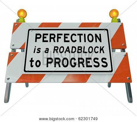 Perfection is Roadblock to Progress Road Barricade Sign