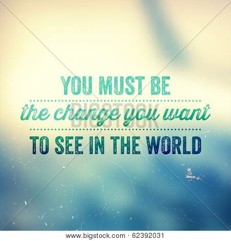 Quote Typographical Poster, vector design. You must be the change you want to see in the world. Vi poster