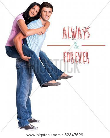 Young man giving girlfriend a piggyback ride against always and forever