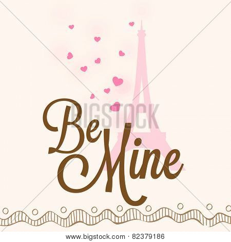 Happy Valentines Day celebration greeting card with love eiffel tower and text Be Mine.