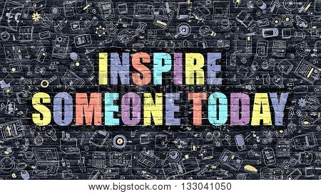 Inspire Someone Today Concept. Modern Illustration. Multicolor Inspire Someone Today Drawn on Dark Brick Wall. Doodle Icons. Doodle Style of  Inspire Someone Today Concept.