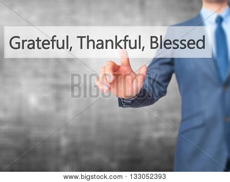 Grateful Thankful Blessed - Businessman Hand Pressing Button On Touch Screen Interface.
