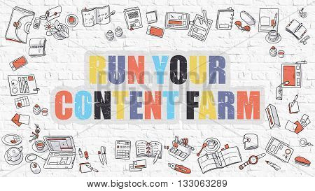 Run Your Content Farm Concept. Run Your Content Farm in Multicolor. Doodle Design. Modern Style Illustration. Doodle Design. Run Your Content Farm Business Concept. White Brick Wall.