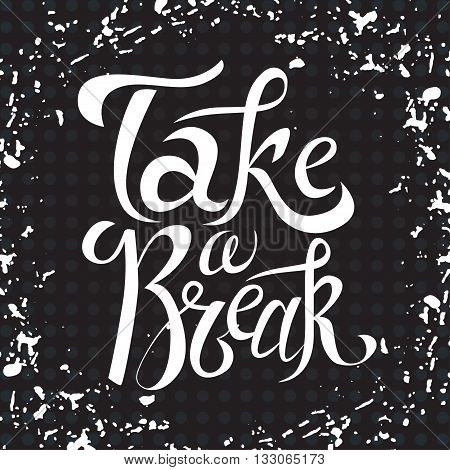 Vector hand drawn lettering. Take a break. Typogrraphic inspirational quote on colorful background.