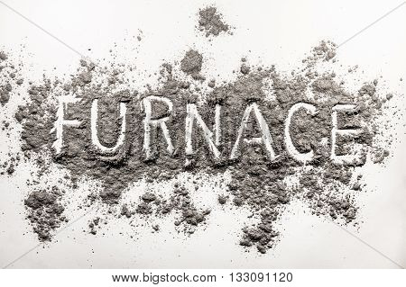Word furnace text written in grey ash dust