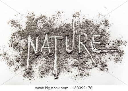 Word nature written in grey ash dust as ecology danger concept