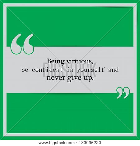 Being virtuous be confident in yourself and never give up. Motivational Poster